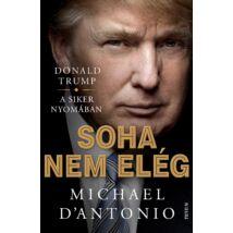 Michael d'Antonio: Donald Trump - Soha nem elég