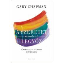 Gary Chapman: A Szeretet mindent legyőz /Történetek a szeretet hatalmáról/