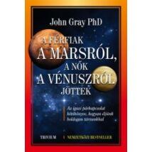 John Gray: A férfiak a Marsról, a nők a Vénuszról jöttek /Az igazi párkapcsolat kézikönyve, hogyan éljünk boldogan társunkkal/