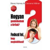 Steve Harvey és Denene Millner: Hogyan gondolkodnak a férfiak? /Fedezd fel, hogy meghódíthasd!/