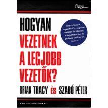 Brian Tracy - Szabó Péter: Hogyan vezetnek a legjobb vezetők?
