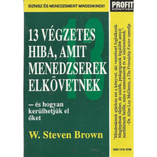 W. Steven Brown: 13 végzetes hiba, amit menedzserek elkövetnek  (részletes könyvkivonat) - kézirat