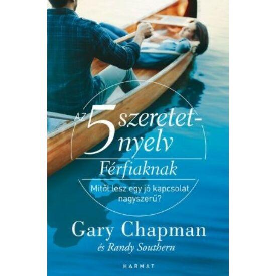 Gary Chapman: Az 5 szeretetnyelv: Férfiaknak- MITŐL LESZ EGY JÓ KAPCSOLAT NAGYSZERŰ?