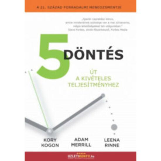 Kory Kogon, Adam Merrill, Leena Rinne: 5 döntés - Út a kivételes teljesítményhez