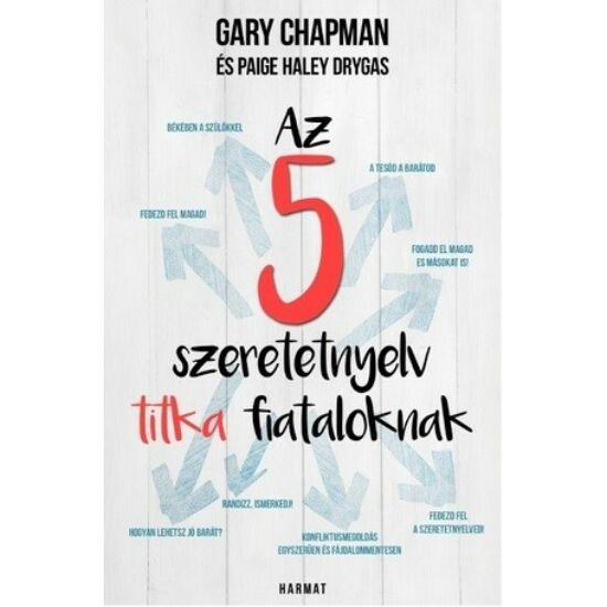 Gary Chapman, Paige Haley Drygas: Az 5 szeretetnyelv titka fiataloknak