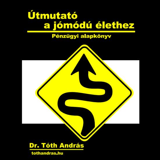 dr. Tóth András: Útmutató a jómódú élethez