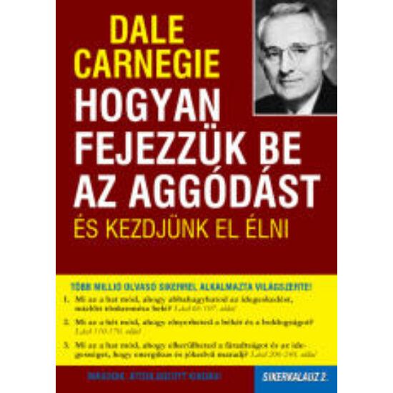 Dale Carnegie: Hogyan fejezzük be az aggódást és kezdjünk el élni, Bővített kiadás