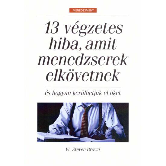 W. Steven Brown: 13 végzetes hiba, amit menedzserek elkövetnek