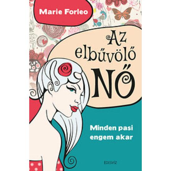 Marie Forleo: Az elbűvölő NŐ /Minden pasi engem akar/
