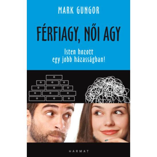 Mark Gungor: Férfiagy, női agy, avagy Isten hozott egy jobb házasságban