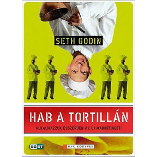 Seth Godin: Hab a tortillán - Alkalmazzuk ésszerűen az új marketinget!
