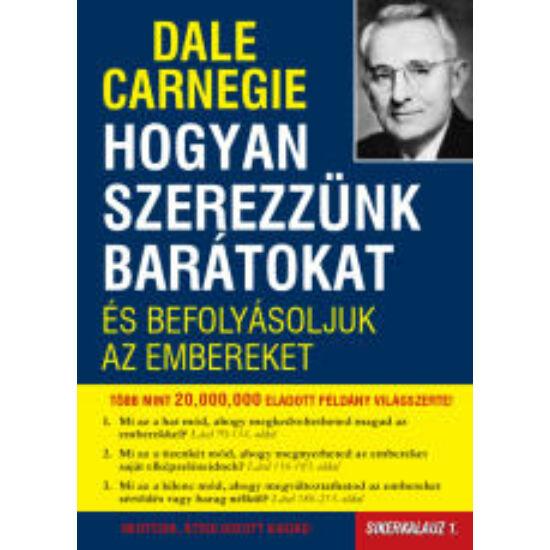 Dale Carnegie: Hogyan szerezzünk barátokat és befolyásoljuk az embereket - Sikerkalauz 1.