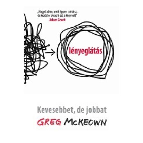 Greg McKeown: Lényeglátás