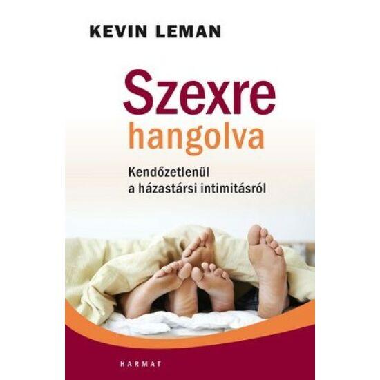 Kevin Leman: Szexre hangolva /KENDŐZETLENÜL A HÁZASSÁGI INTIMITÁSRÓL/