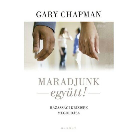 Gary Chapman: Maradjunk együtt- Házassági krízisek megoldása