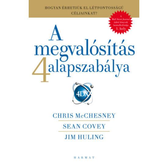 SEAN COVEY, CHRIS MCCHESNEY, JIM HULING: A megvalósítás 4 alapszabálya