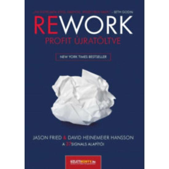 Jason Fried, David Heinemeier Hansson: Rework - Profit újratöltve