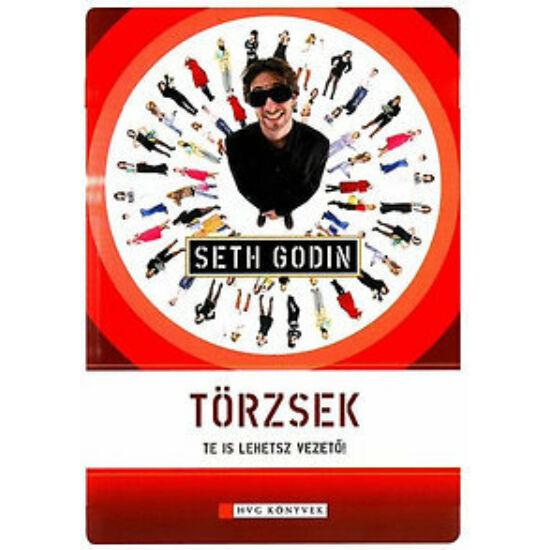 Seth Godin: Törzsek - Te is lehetsz vezető - Te is lehetsz vezető